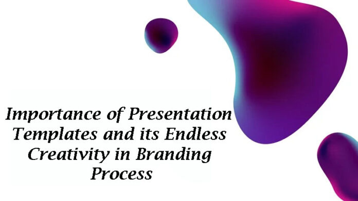 Importance Of Presentation Templates And Its Endless Creativity In Branding Process